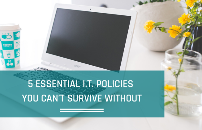 5 Essential I.T. Policies You Can't Survive Without