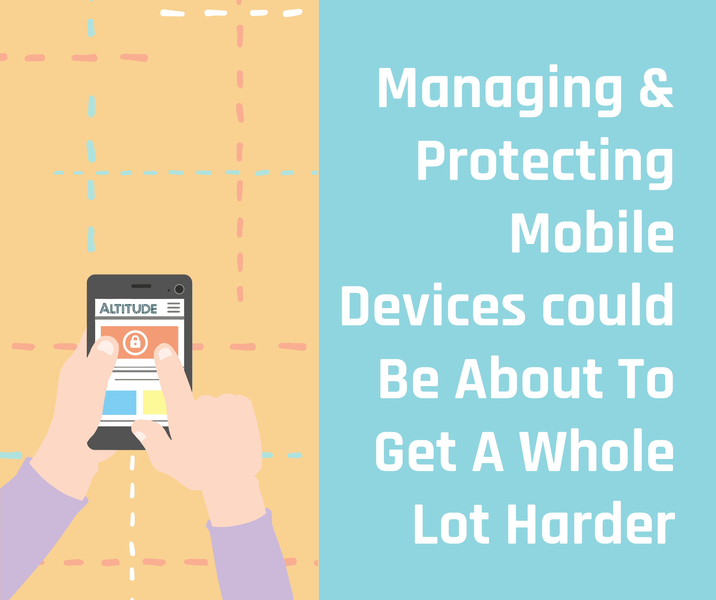Managing & Protecting Mobile Devices could be about to get a whole lot harder