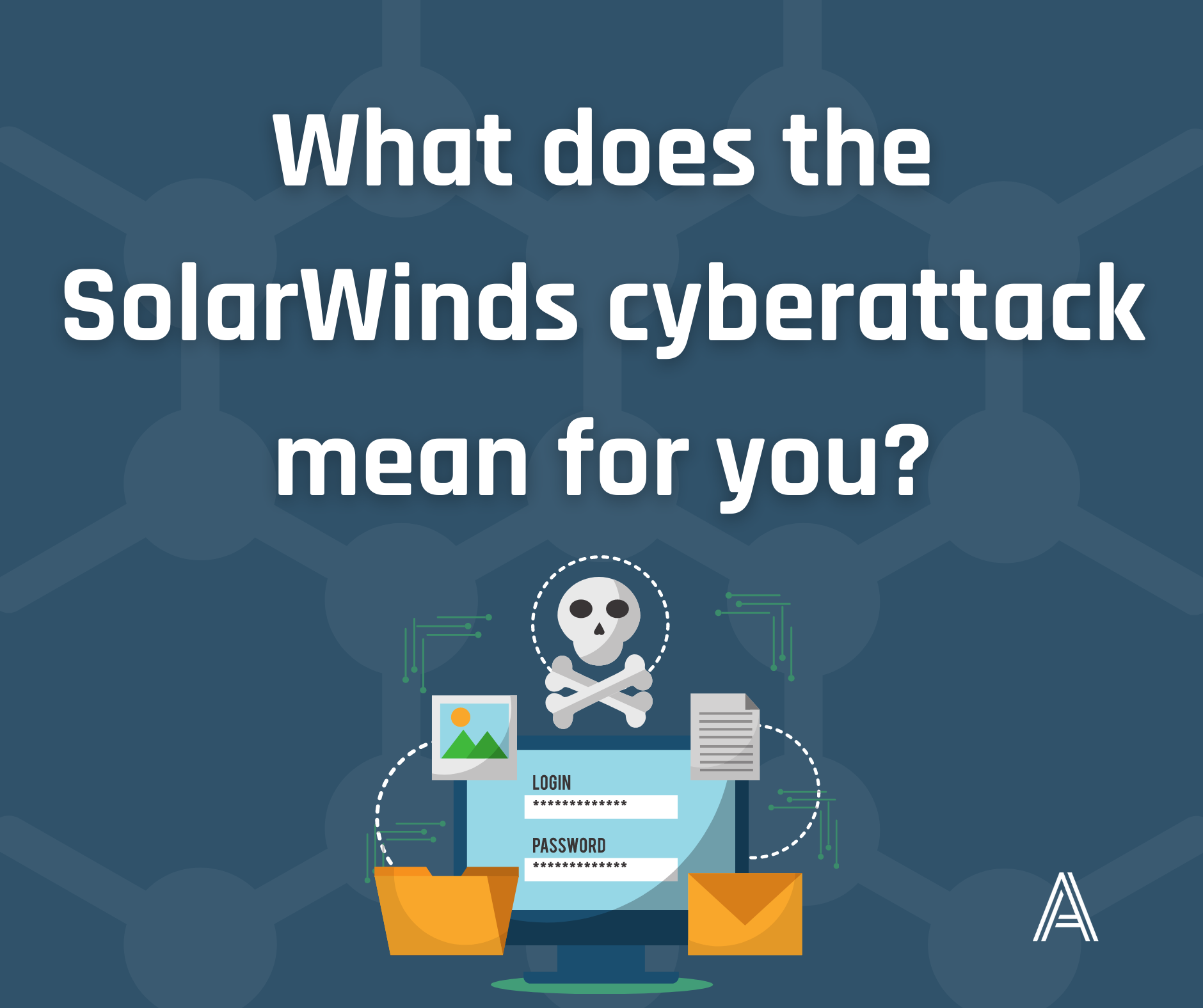 What does the SolarWinds cyberattack mean for you?