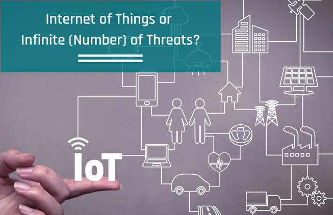 IoT – Internet of Things or Infinite (Number) of Threats?