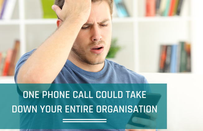 How one phone call could take down your entire organisation