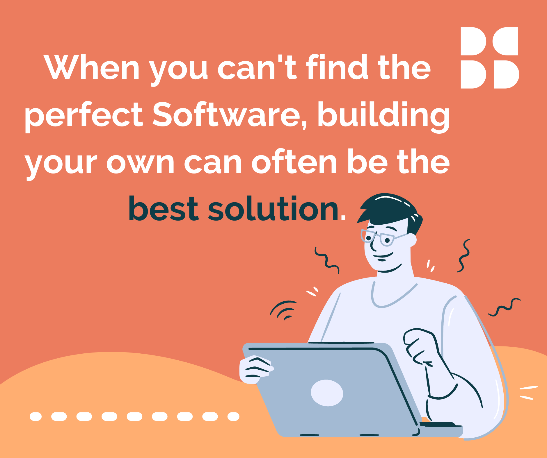 When you can't find the perfect Software, building your own can often be the best Solution